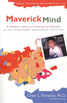 Maverick Mind: A Mother's Story of Solving the Mystery of her Unreachable, Unteachable, Silent Son