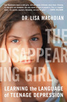 The Disappearing Girl : Learning the Language of Teenage Depression