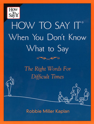 How to Say it When You Don't Know What to Say by Robbie Miller Kaplan