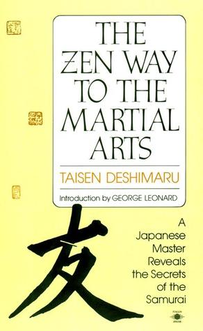 The Zen Way to Martial Arts A Japanese Master Reveals the Secrets of the Samurai