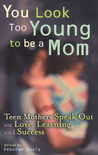 You Look Too Young to be a Mom: Teen Mothers on Love, Learning, and Success