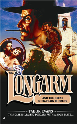 Longarm and the Great Milk Train Robbery (Longarm, #304)