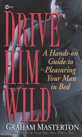 Drive Him Wild: A Hands-On Guide to Pleasuring Your Man in Bed