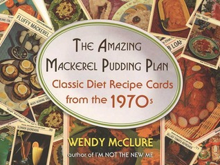 The Amazing Mackerel Pudding Plan by Wendy McClure
