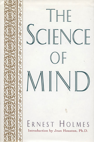 The Science of Mind by Ernest Holmes