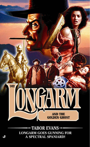 Longarm and the Golden Ghost (Longarm, #302)