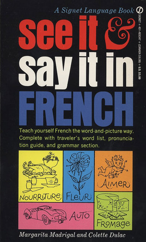 See it and say it in french a beginners guide to learning french see it and say it in french a beginners guide to learning french the word and picture way by margarita madrigal solutioingenieria Gallery