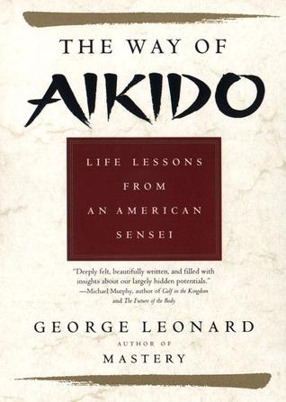 The Way of Aikido:  Life Lessons from an American Sensei
