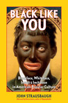 Black Like You: Blackface, Whiteface, Insult, and Imitation in American Popular Culture