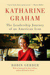 Katharine Graham: The Leadership Journey of an American Icon