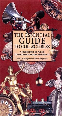 the-essential-guide-to-collectibles-a-source-book-of-public-collections-in-europe-and-america