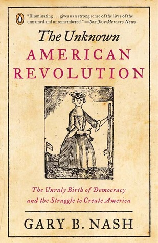The unknown american revolution the unruly birth of democracy and the unknown american revolution the unruly birth of democracy and the struggle to create america by gary b nash fandeluxe Gallery
