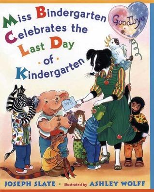 Miss Bindergarten Celebrates the Last Day of Kindergarten by Joseph Slate