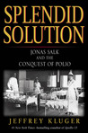 Splendid Solution: Jonas Salk and the Conquest of Polio