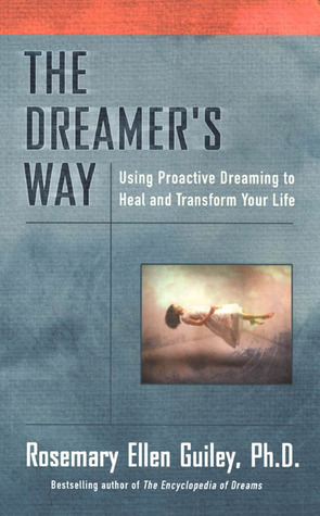 The Dreamer's Way: Using Proactive Dreaming to Heal and Transform Your Life