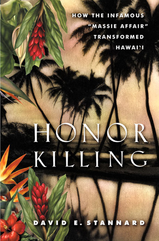 honor killing how the infamous massie affair transformed hawai honor killing how the infamous massie affair transformed hawai i by david e stannard