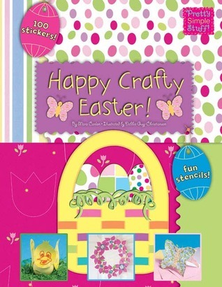 Happy Crafty Easter! [With 100 Stickers and Decorative Papers and Punch Out Cards and Stencils]