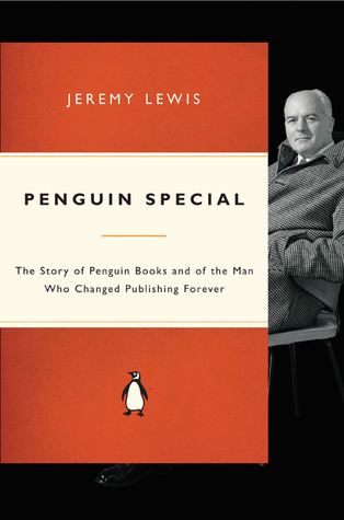 Penguin Special: The Story of Allen Lane, the Founder of Penguin Books and the Man Who Changed Publishing Forever