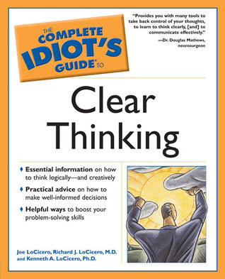 The Complete Idiot's Guide to Clear Thinking by Joe LoCicero