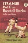 Strange But True Baseball Stories