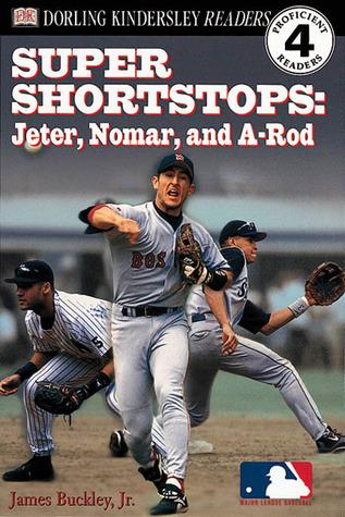 Super Shortstops: Jeter, Nomar, and A-Rod (DK Readers: Level 4: Proficient Readers)