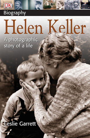 DK Biography: Helen Keller: A Photographic Story of a Life