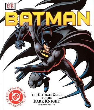 "Batman: the Ultimate Guide to the ""DC Comic's"" Super Hero"