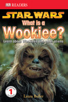 Star Wars: What Is A Wookiee? (DK Readers)