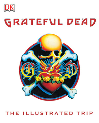 Grateful Dead: The Illustrated Trip