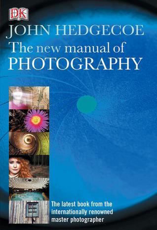 the new manual of photography by john hedgecoe rh goodreads com