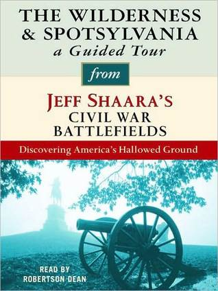The Wilderness & Spotsylvania: A Guided Tour from Jeff Shaara's Civil War Battlefields: What Happened, Why it Matters, and What to See