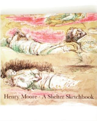 Henry Moore: A Shelter Sketchbook Facsimile
