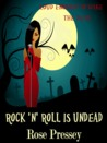 Rock 'n' Roll is Undead by Rose Pressey