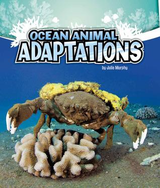 Ocean Animal Adaptations by Julie  Murphy