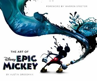 The Art of Epic Mickey by Austin Grossman