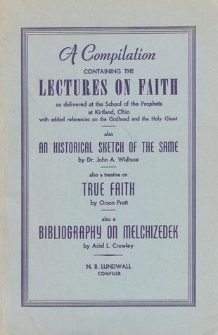A Compilation Containing the Lectures on Faith as delivered at the School of the Prophets at Kirtland, Ohio