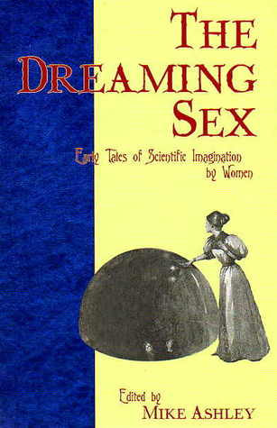 The Dreaming Sex: Early Tales of Scientific Imagination by Women