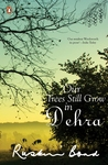Our Trees Still Grow In Dehra