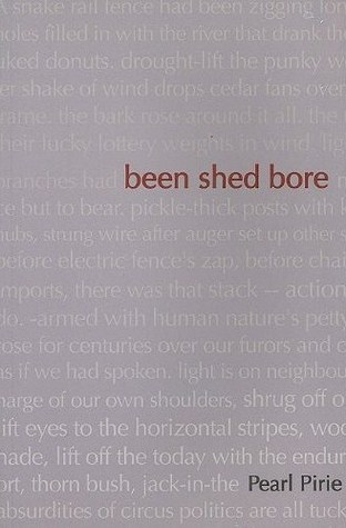 Been Shed Bore by Pearl Pirie