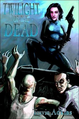 Twilight of the Dead by Travis Adkins