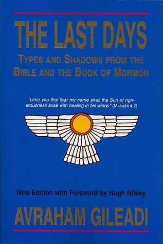 The Last Days: Types and Shadows from the Bible and Book of Mormon