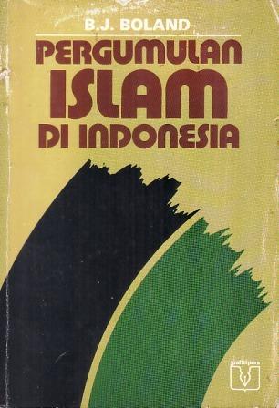 Pergumulan Islam di Indonesia 1945-1970 by B.J. Boland