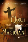 The Clown and the Magician by Rebecca Lynne Fullan