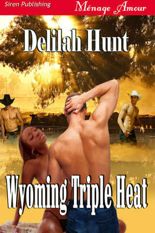 Wyoming Triple Heat by Delilah Hunt