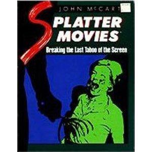 Splatter Movies: Breaking The Last Taboo Of The Screen