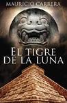El tigre de la luna, el misterio de la profecía maya by Mauricio Carrera