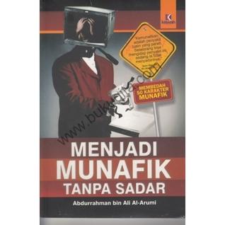 Menjadi munafik tanpa sadar by Abdurrahman Bin Ali Al-Arumi