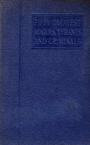 Fifty Greatest Rogues, Tyrants and Criminals