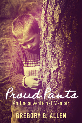 Proud Pants: An Unconventional Memoir
