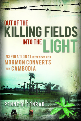 Out of the Killing Fields--Into the Light: Interviews with Mormon Converts from Cambodia